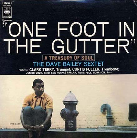 Dave Bailey Sextet - One Foot In The Gutter
